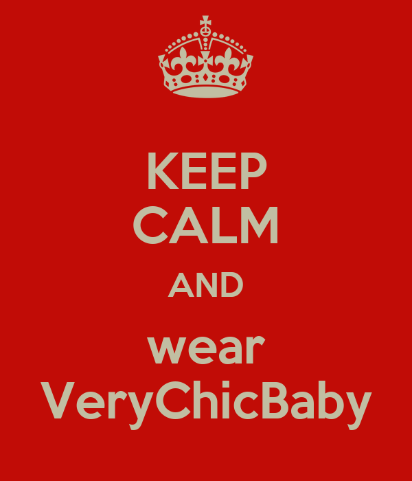 KEEP CALM AND wear VeryChicBaby