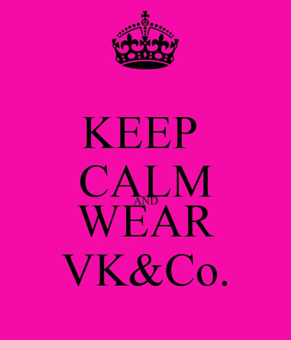KEEP  CALM AND WEAR VK&Co.