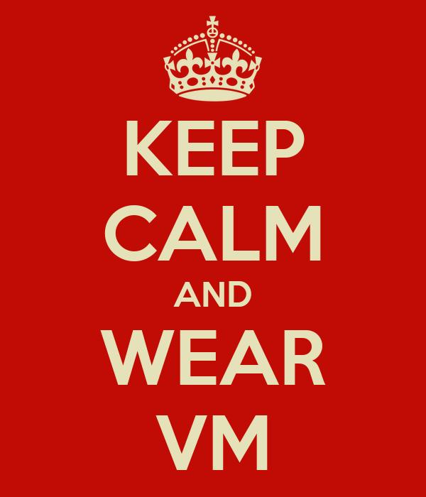 KEEP CALM AND WEAR VM