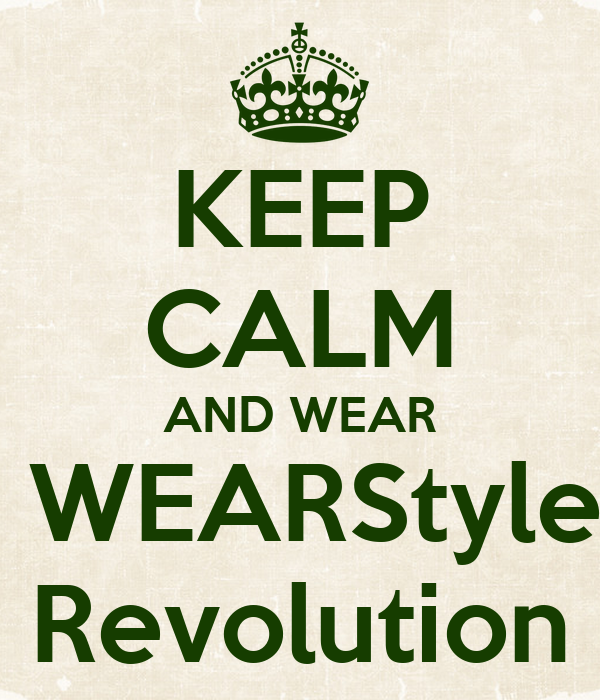 KEEP CALM AND WEAR  WEARStyle Revolution