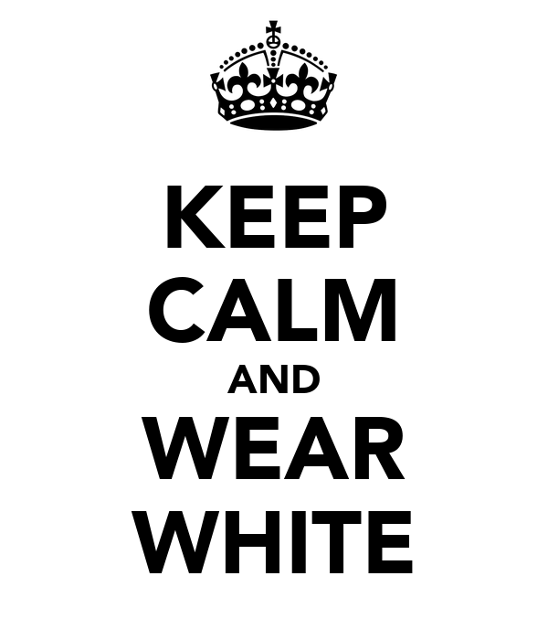 KEEP CALM AND WEAR WHITE