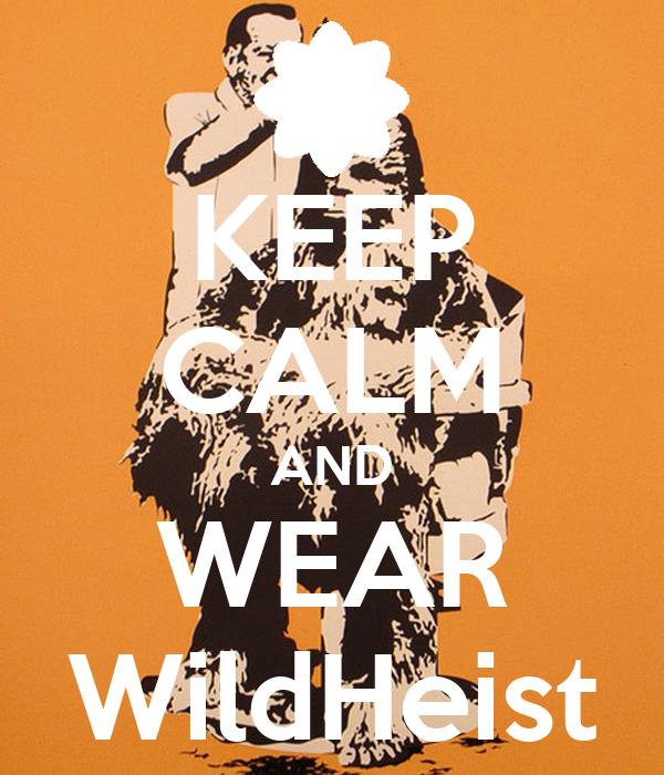 KEEP CALM AND WEAR WildHeist