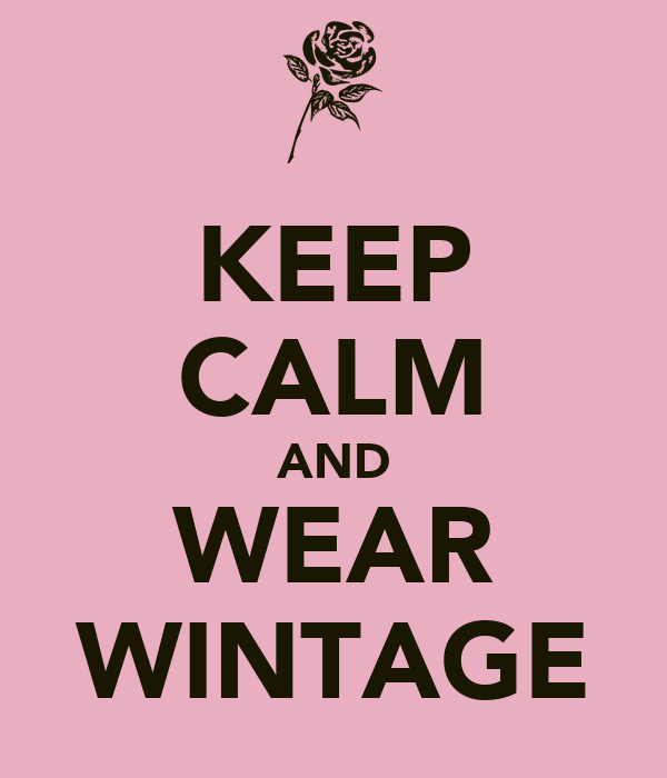 KEEP CALM AND WEAR WINTAGE