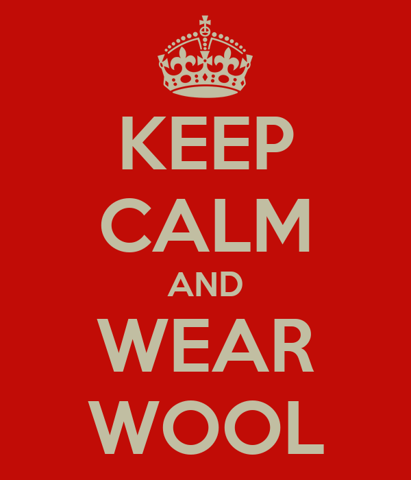 KEEP CALM AND WEAR WOOL