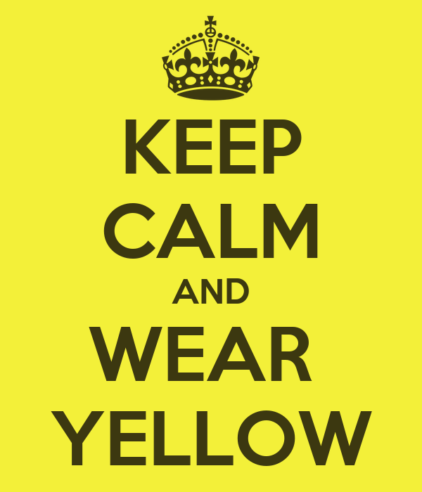 KEEP CALM AND WEAR  YELLOW
