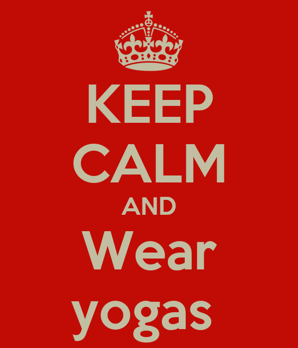 KEEP CALM AND Wear yogas