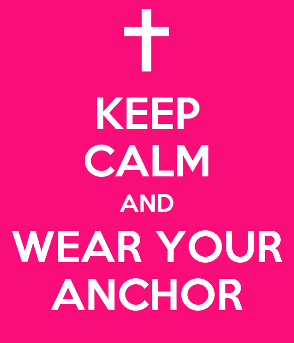 KEEP CALM AND WEAR YOUR ANCHOR