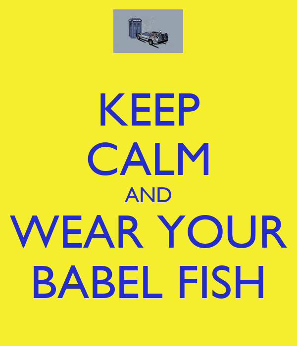 KEEP CALM AND WEAR YOUR BABEL FISH