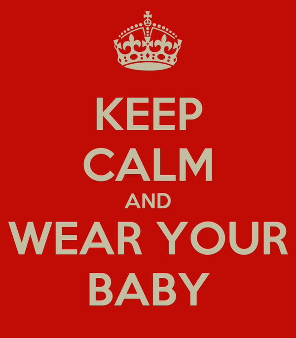 KEEP CALM AND WEAR YOUR BABY