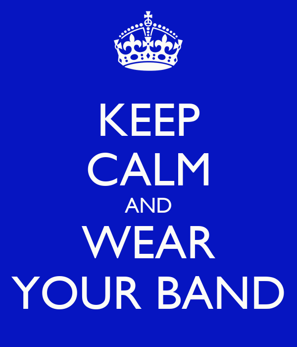 KEEP CALM AND WEAR YOUR BAND