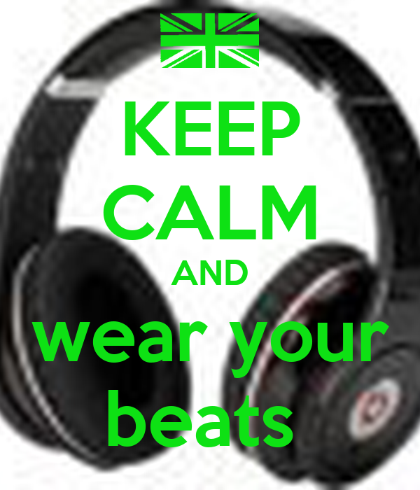 KEEP CALM AND wear your beats