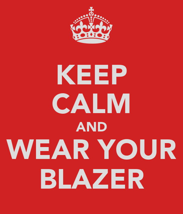 KEEP CALM AND WEAR YOUR BLAZER