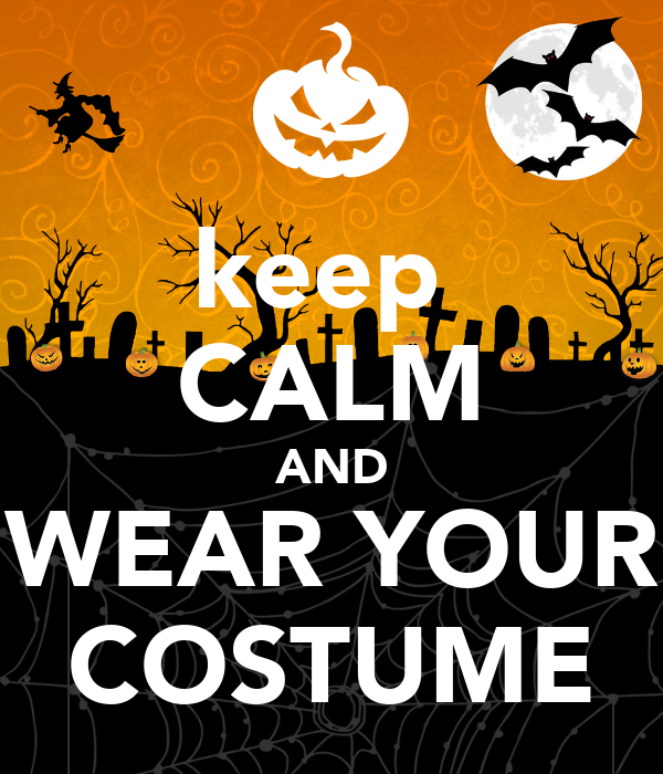 keep  CALM AND WEAR YOUR COSTUME