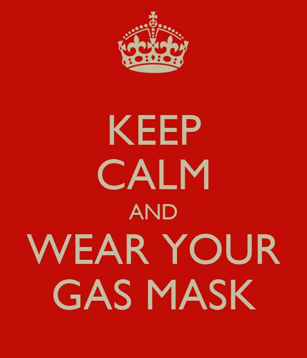 KEEP CALM AND WEAR YOUR GAS MASK