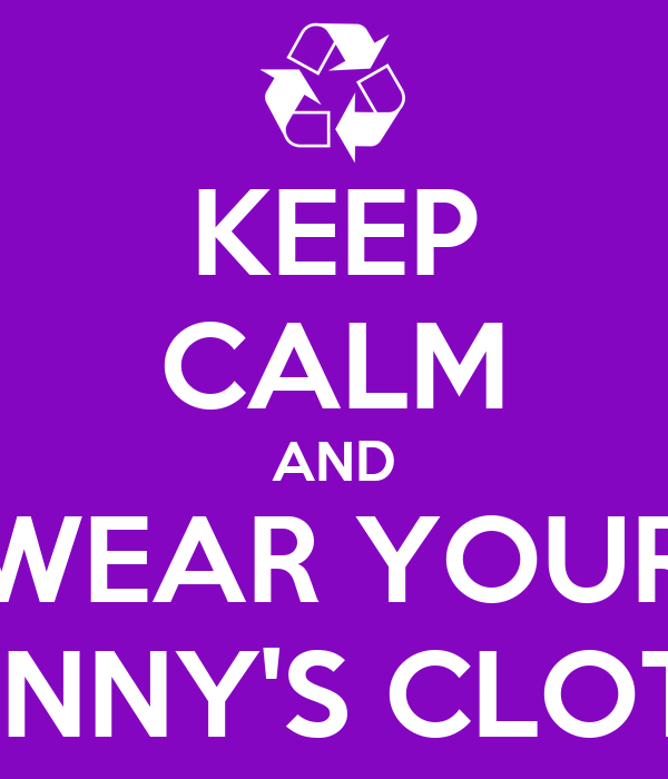 KEEP CALM AND WEAR YOUR GRANNY'S CLOTHES