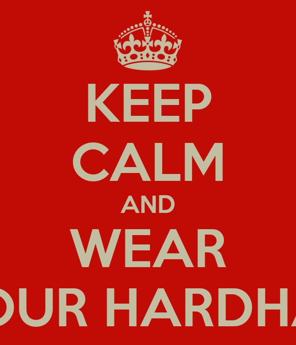 KEEP CALM AND WEAR YOUR HARDHAT