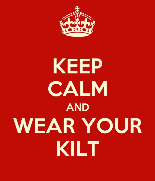 KEEP CALM AND WEAR YOUR KILT