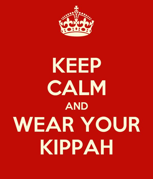 KEEP CALM AND WEAR YOUR KIPPAH