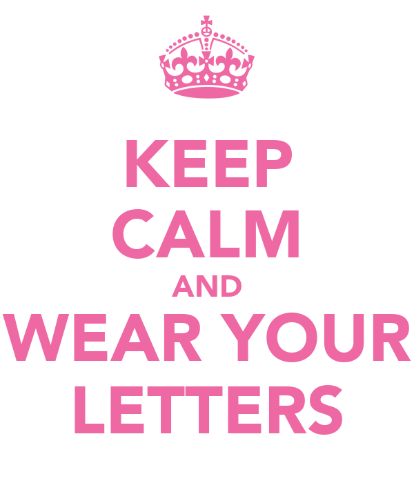 KEEP CALM AND WEAR YOUR LETTERS