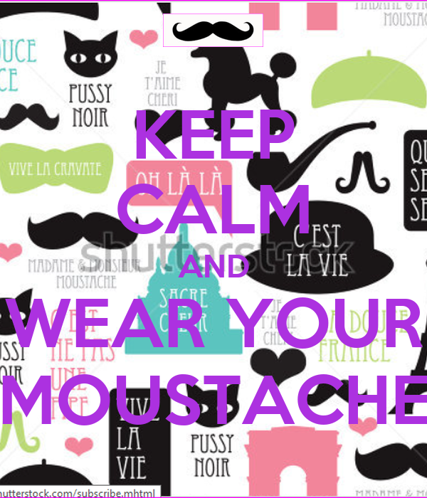 KEEP CALM AND WEAR YOUR MOUSTACHE