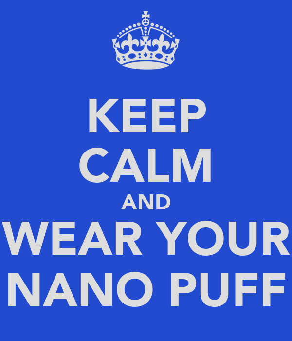 KEEP CALM AND WEAR YOUR NANO PUFF