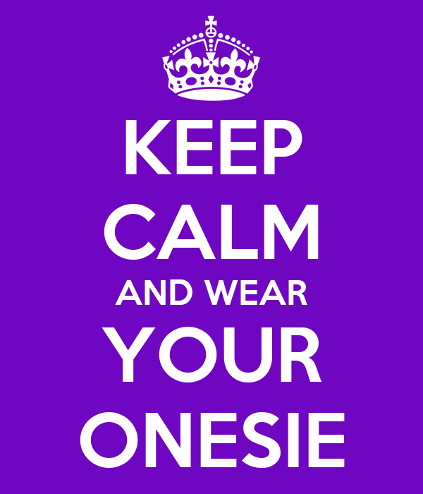 KEEP CALM AND WEAR YOUR ONESIE