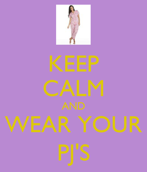 KEEP CALM AND WEAR YOUR PJ'S
