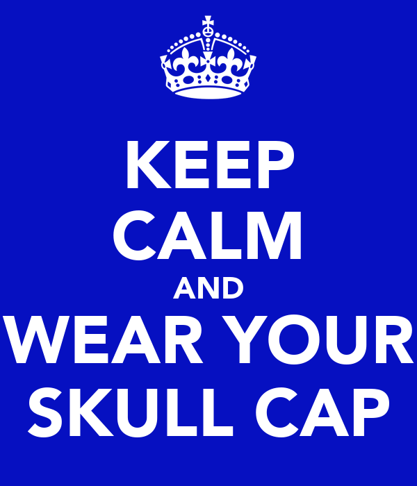 KEEP CALM AND WEAR YOUR SKULL CAP