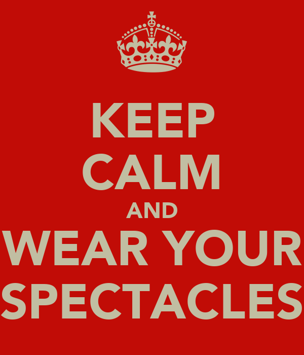 KEEP CALM AND WEAR YOUR SPECTACLES