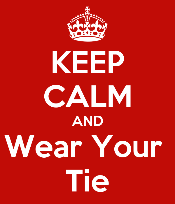 KEEP CALM AND Wear Your  Tie