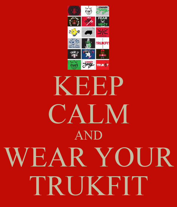 KEEP CALM AND WEAR YOUR TRUKFIT
