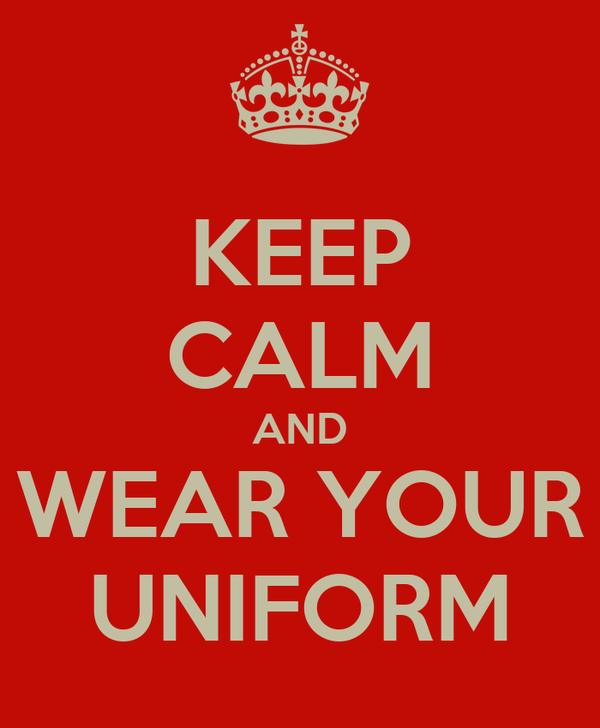 KEEP CALM AND WEAR YOUR UNIFORM
