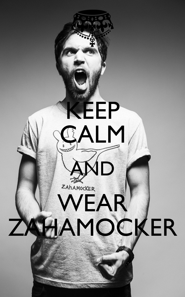 KEEP CALM AND WEAR ZAHAMOCKER