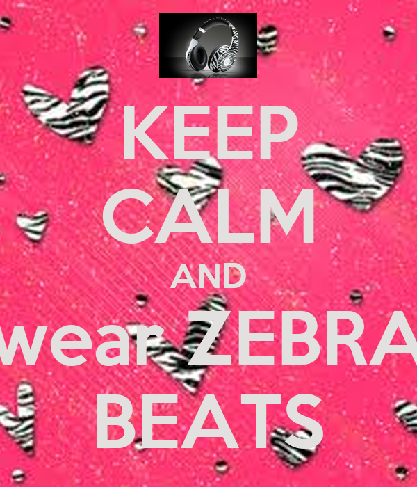 KEEP CALM AND wear ZEBRA BEATS