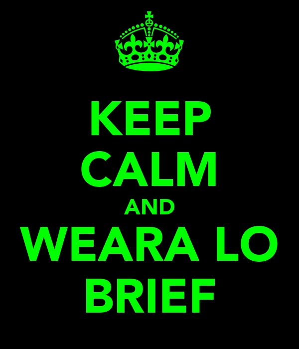 KEEP CALM AND WEARA LO BRIEF