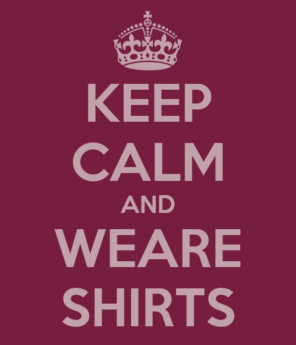 KEEP CALM AND WEARE SHIRTS