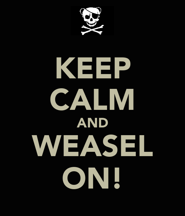 KEEP CALM AND WEASEL ON!