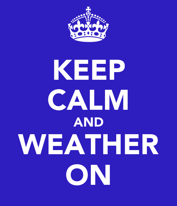 KEEP CALM AND WEATHER ON