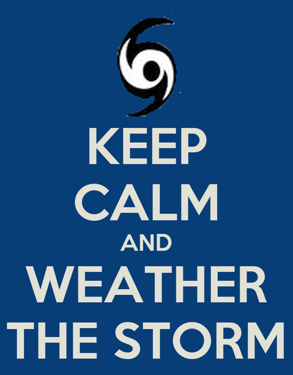 KEEP CALM AND WEATHER THE STORM