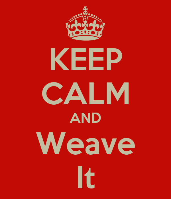 KEEP CALM AND Weave It