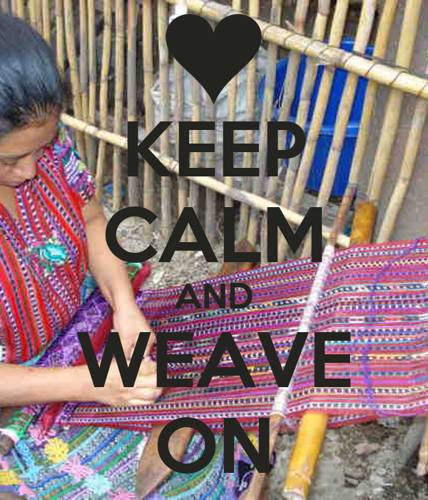 KEEP CALM AND WEAVE ON