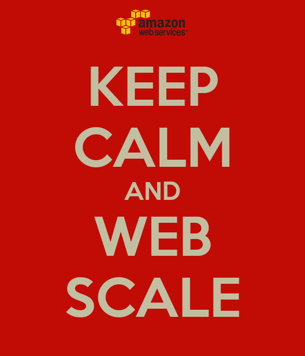 KEEP CALM AND WEB SCALE