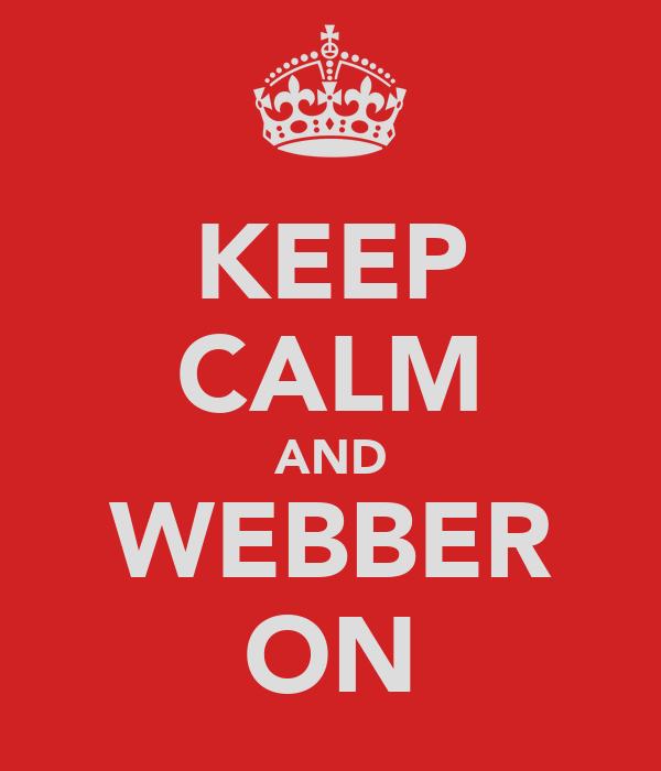 KEEP CALM AND WEBBER ON