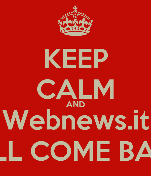 KEEP CALM AND Webnews.it WILL COME BACK
