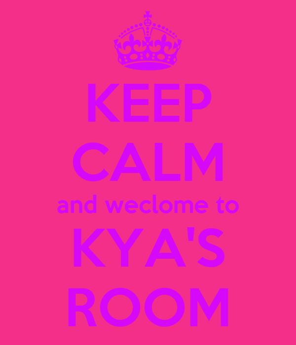 KEEP CALM and weclome to KYA'S ROOM