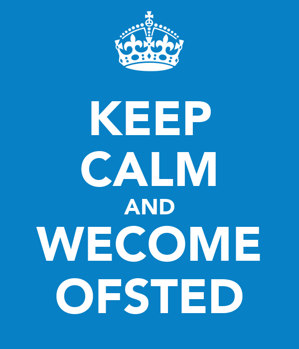KEEP CALM AND WECOME OFSTED