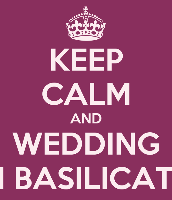 KEEP CALM AND WEDDING IN BASILICATA