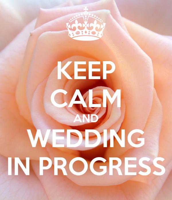 KEEP CALM AND WEDDING IN PROGRESS
