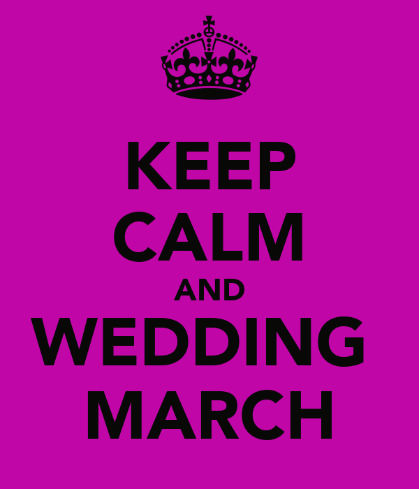 KEEP CALM AND WEDDING  MARCH