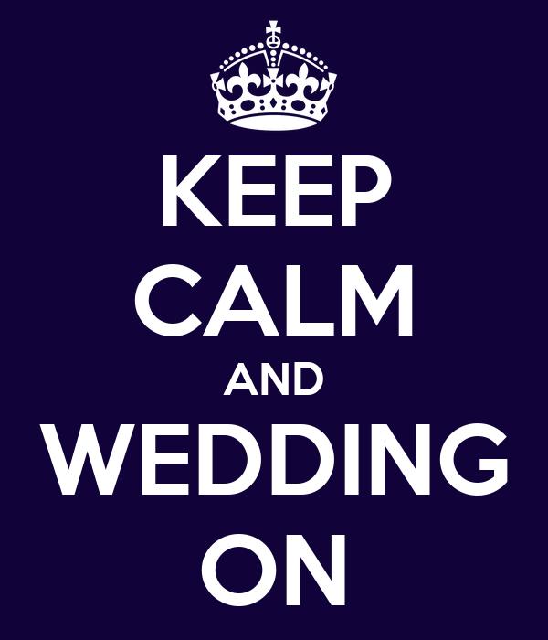 KEEP CALM AND WEDDING ON